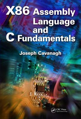 X86 Assembly Language and C Fundamentals By Cavanagh, Joseph